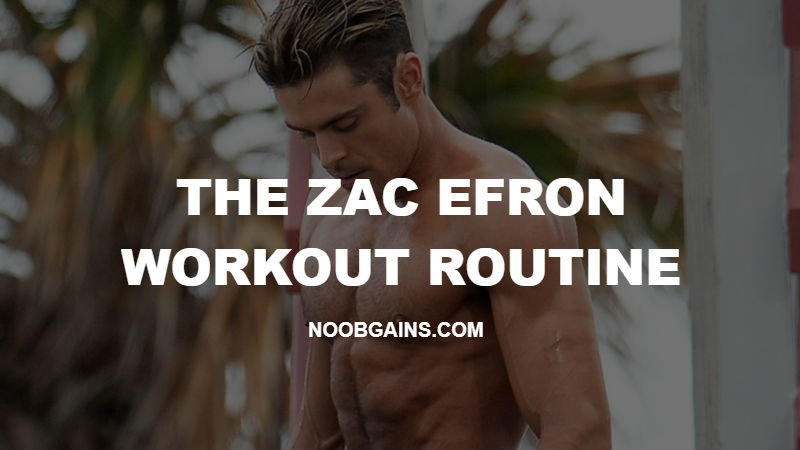 The Zac Efron Workout: How to Get Baywatch Ripped | NOOB GAINS