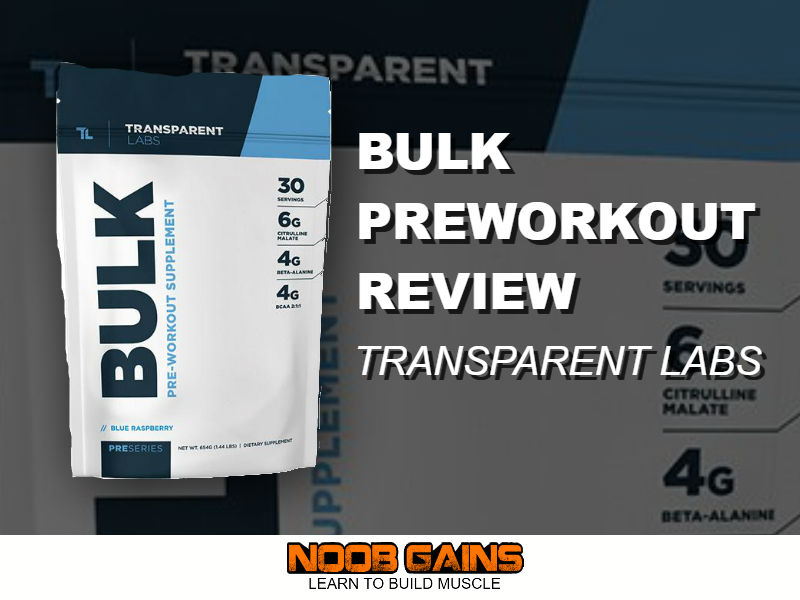 Transparent Labs Bulk Pre Workout Review for 2019   NOOB GAINS